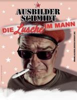 """AUSBILDER SCHMIDT  """"Die Lusche im Mann"""""""