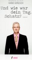 """HANS GERZLICH """"Wie war dein Tag, Schatz?"""" - das neue Programm (Kleinkunstfreunde) Zusatzermin: 14.12.18"""