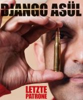 """DJANGO ASÜL """"Letzte Patrone"""""""