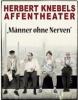 """HERBERT KNEBELS AFFENTHEATER """"Männer ohne Nerven"""