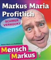 """MARKUS MARIA PROFITLICH  """"Schwer verrückt - Tour"""" - """"MIMUSE - warm up"""" präsentiert von magaScene"""
